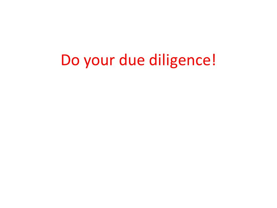 Do your due diligence!