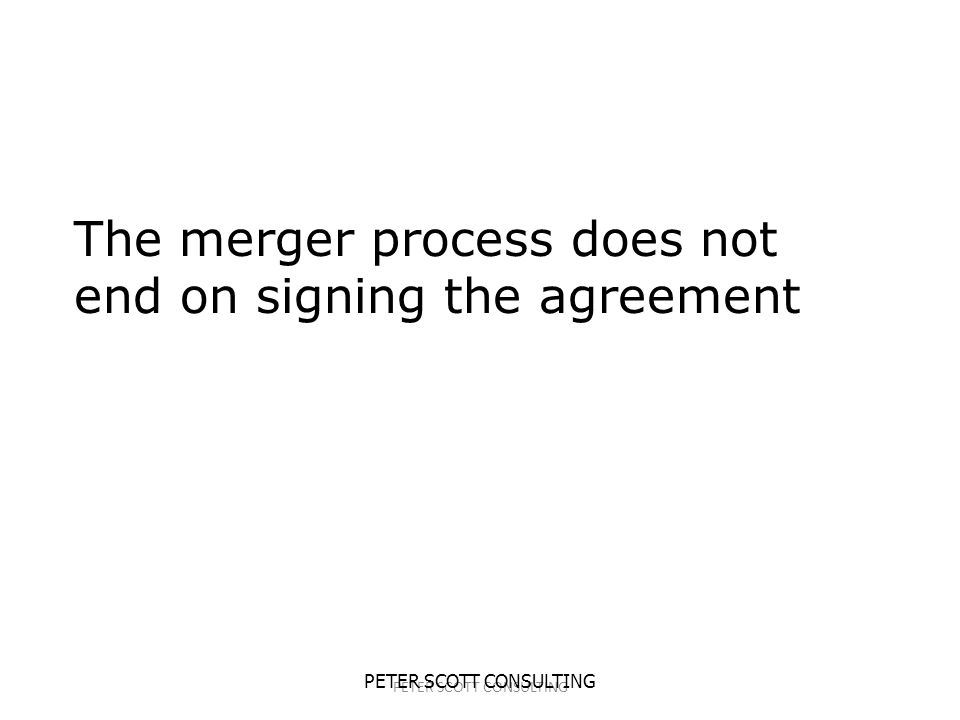 The merger process does not end on signing the agreement
