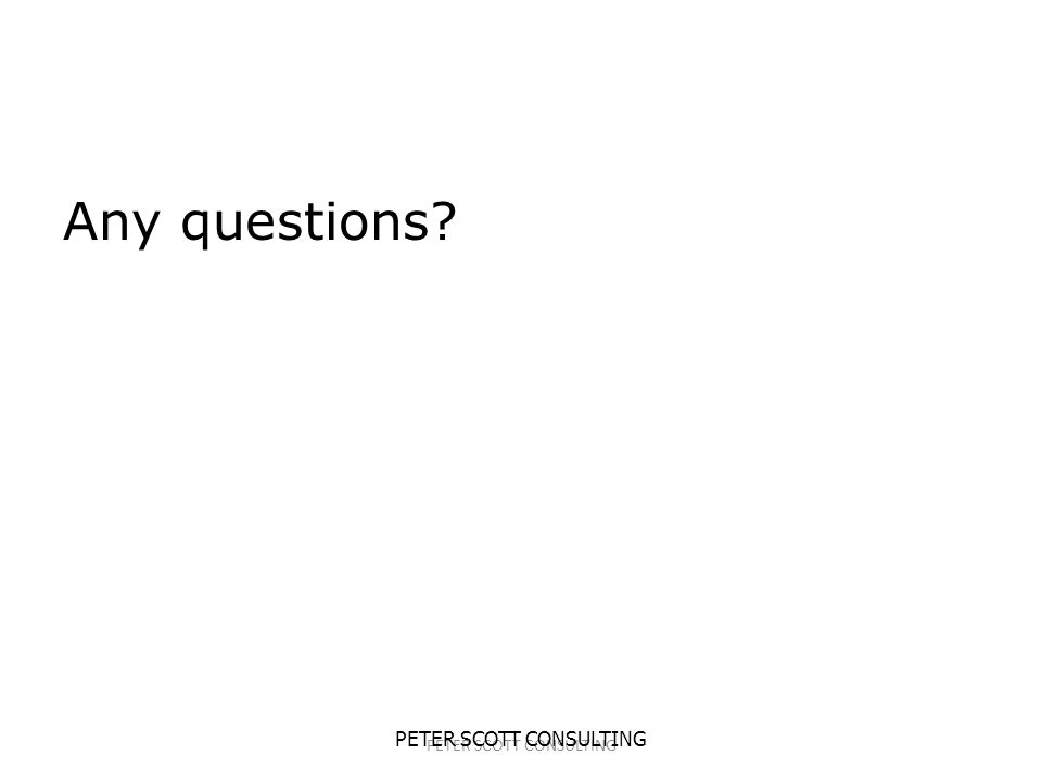 PETER SCOTT CONSULTING Any questions
