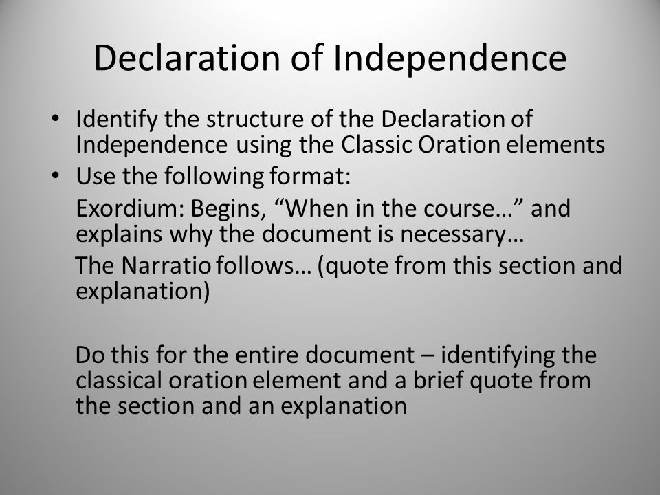 Declaration of Independence Identify the structure of the Declaration of Independence using the Classic Oration elements Use the following format: Exo