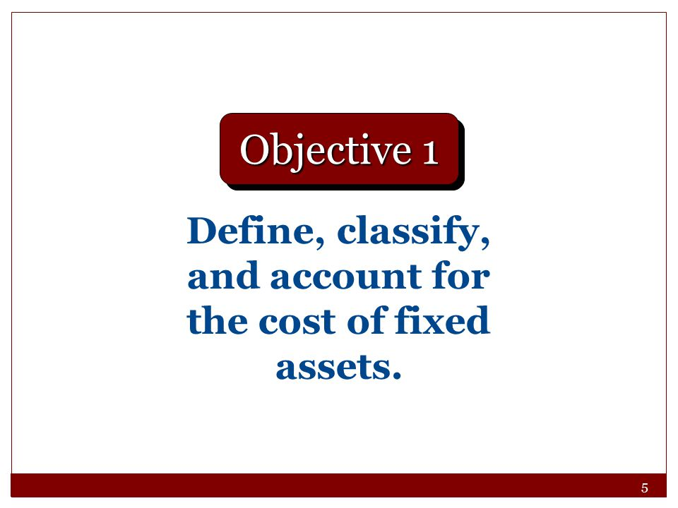 6 Nature of Fixed Assets Fixed assets are long-term or relatively permanent assets.