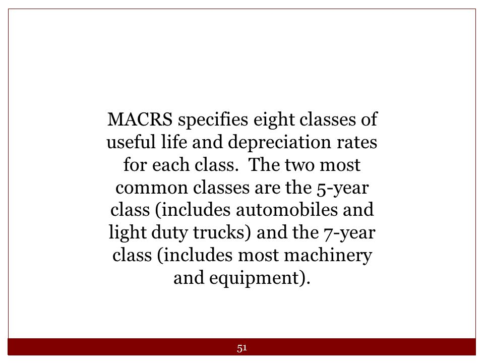 51 MACRS specifies eight classes of useful life and depreciation rates for each class. The two most common classes are the 5-year class (includes auto