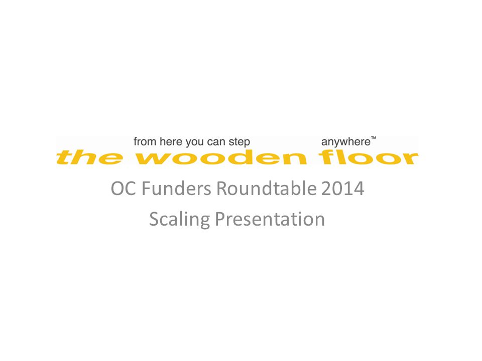 OC Funders Roundtable 2014 Scaling Presentation