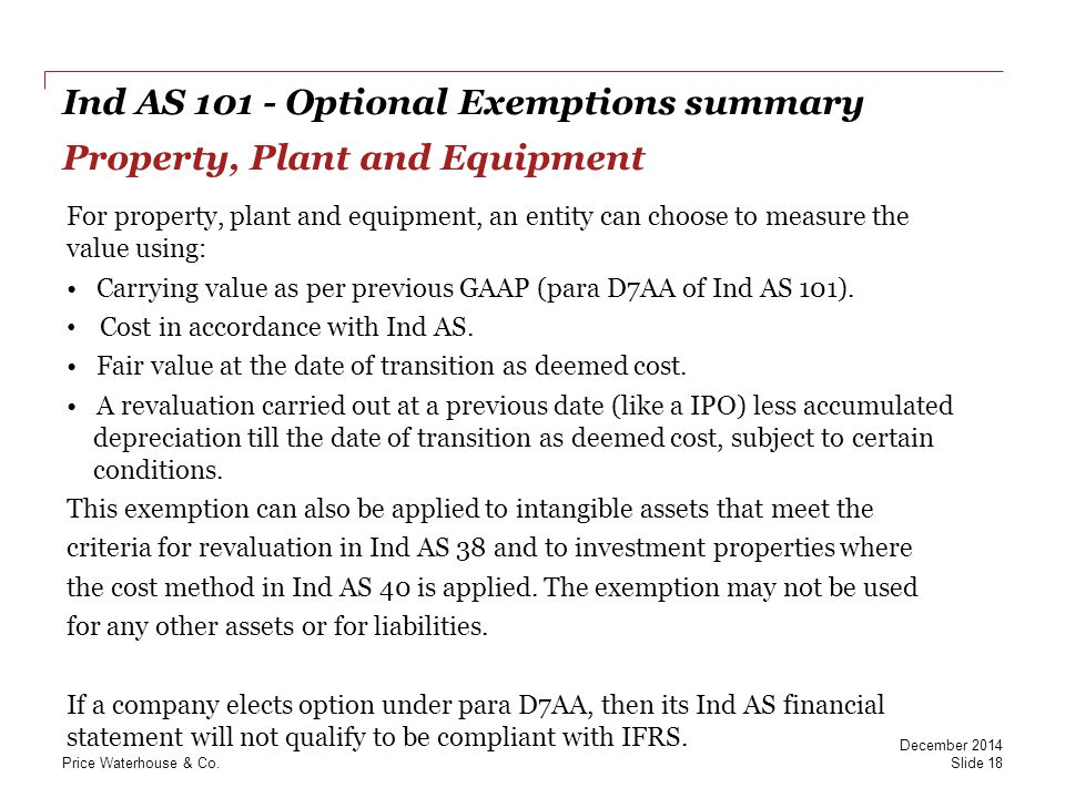 PwC Ind AS 101 - Optional Exemptions summary Property, Plant and Equipment For property, plant and equipment, an entity can choose to measure the valu