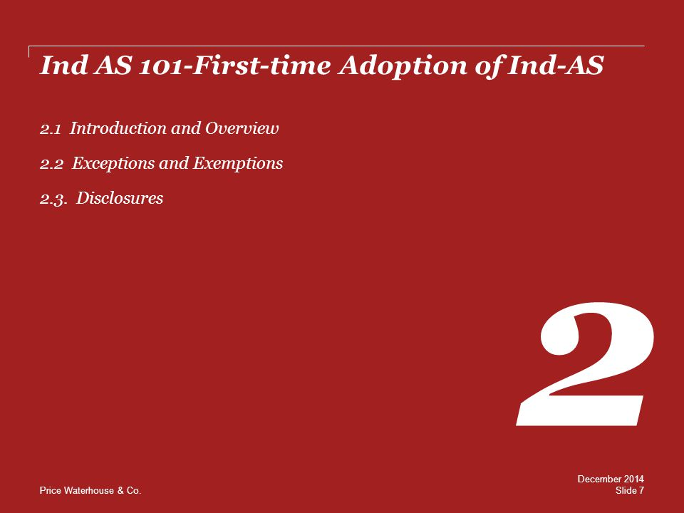 Price Waterhouse & Co. Ind AS 101-First-time Adoption of Ind-AS 2 2.1 Introduction and Overview 2.2 Exceptions and Exemptions 2.3. Disclosures Slide 7
