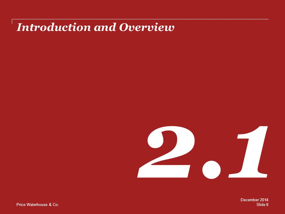 Price Waterhouse & Co. Introduction and Overview 2.1 Slide 8 December 2014