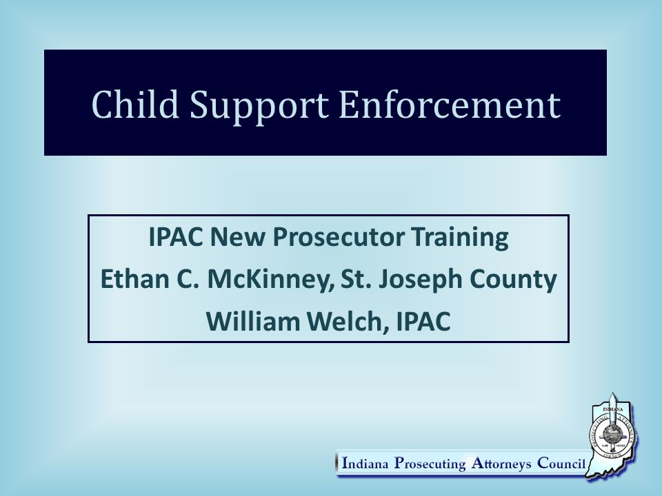 Contact Information Ethan C.McKinney, DPA Child Support Director St.