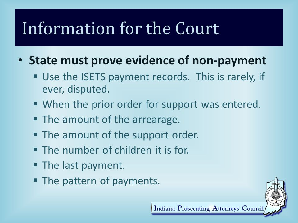 Information for the Court State must prove evidence of non-payment  Use the ISETS payment records.