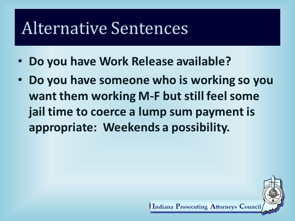 Alternative Sentences Do you have Work Release available.