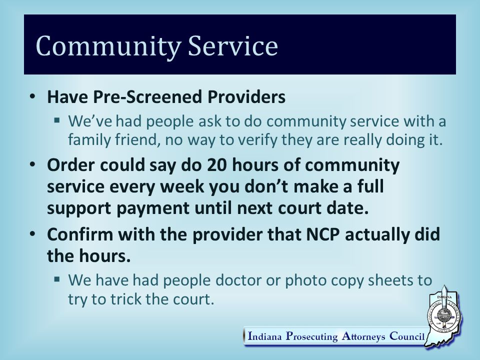 Community Service Have Pre-Screened Providers  We've had people ask to do community service with a family friend, no way to verify they are really doing it.