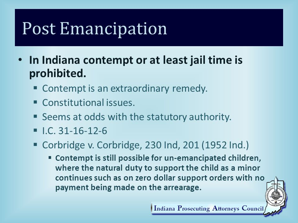 Post Emancipation In Indiana contempt or at least jail time is prohibited.