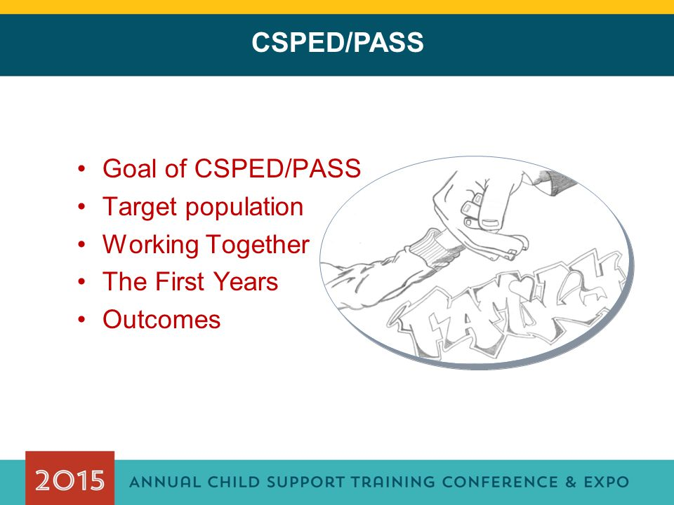 CSPED/PASS Goal of CSPED/PASS Target population Working Together The First Years Outcomes