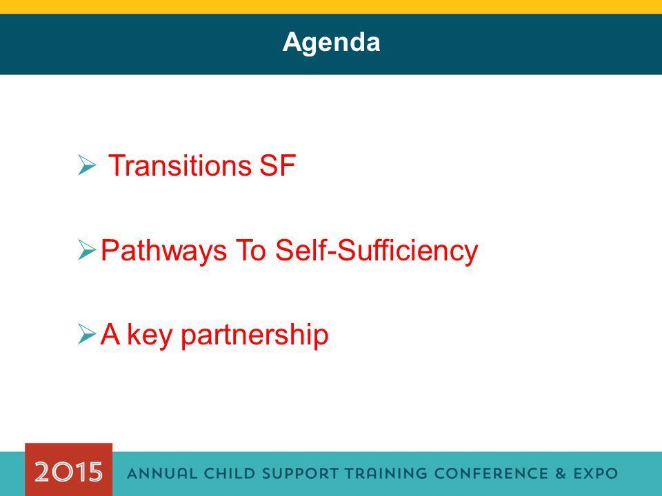 Agenda  Transitions SF  Pathways To Self-Sufficiency  A key partnership