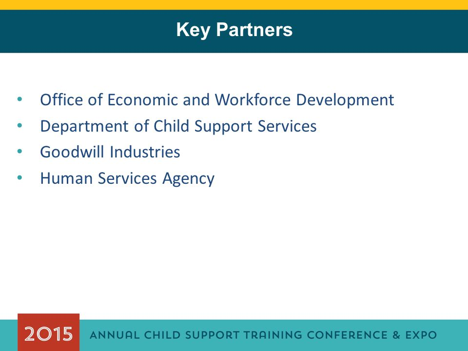 Key Partners Office of Economic and Workforce Development Department of Child Support Services Goodwill Industries Human Services Agency