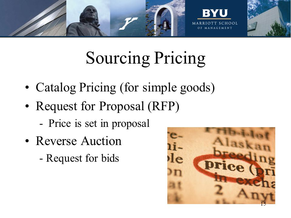 Sourcing Pricing Catalog Pricing (for simple goods) Request for Proposal (RFP) -Price is set in proposal Reverse Auction - Request for bids 15