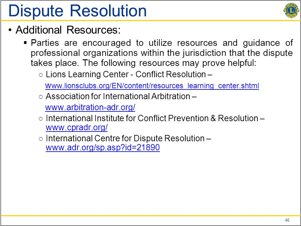 46 Dispute Resolution Additional Resources:  Parties are encouraged to utilize resources and guidance of professional organizations within the jurisd