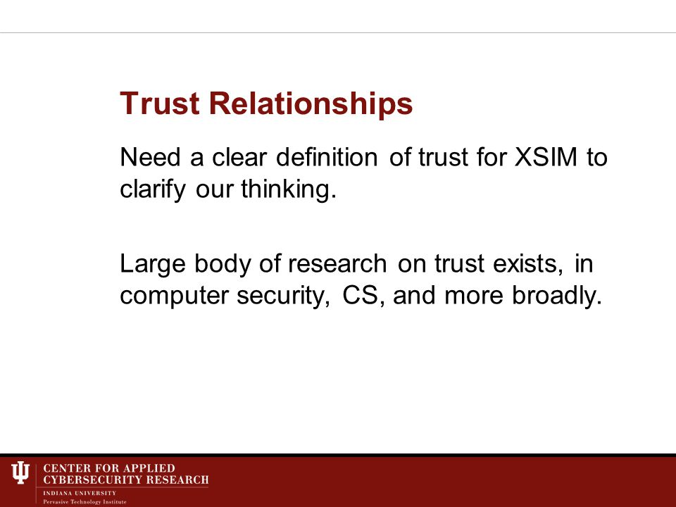 Trust Relationships Need a clear definition of trust for XSIM to clarify our thinking.