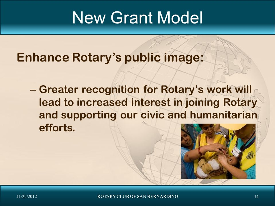 New Grant Model Enhance Rotary's public image: – Greater recognition for Rotary's work will lead to increased interest in joining Rotary and supportin