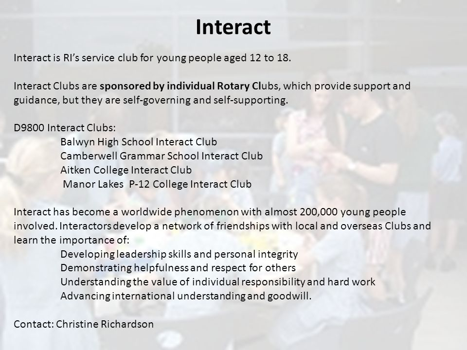 Interact Interact is RI's service club for young people aged 12 to 18.