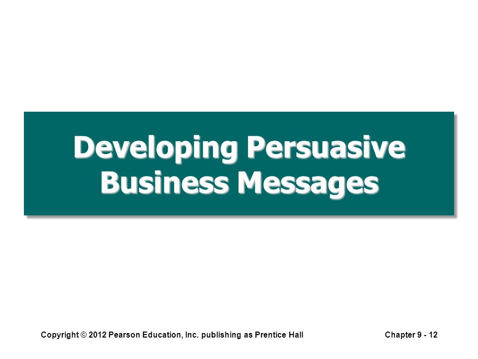 Developing Persuasive Business Messages Copyright © 2012 Pearson Education, Inc.