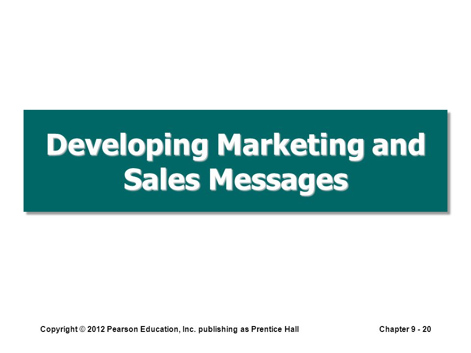 Developing Marketing and Sales Messages Copyright © 2012 Pearson Education, Inc.