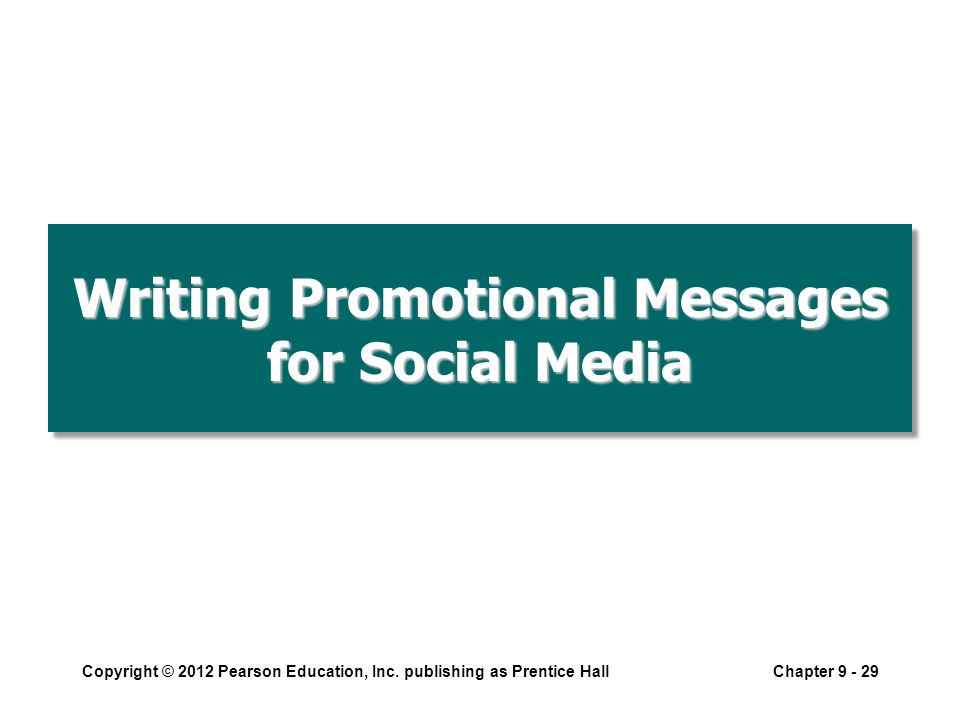 Writing Promotional Messages for Social Media Copyright © 2012 Pearson Education, Inc.