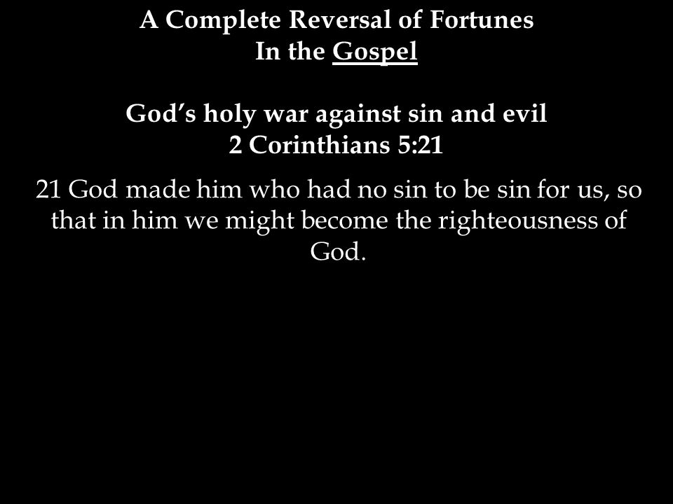 21 God made him who had no sin to be sin for us, so that in him we might become the righteousness of God.