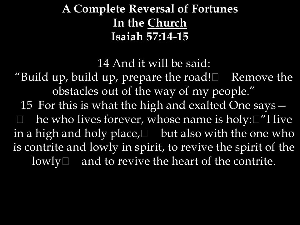 14 And it will be said: Build up, build up, prepare the road.