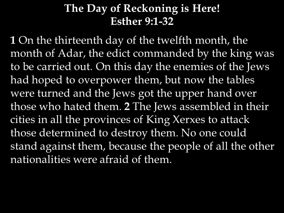 1 On the thirteenth day of the twelfth month, the month of Adar, the edict commanded by the king was to be carried out.