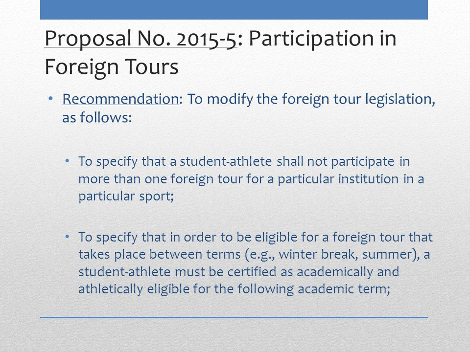 Proposal No. 2015-5: Participation in Foreign Tours Recommendation: To modify the foreign tour legislation, as follows: To specify that a student-athl