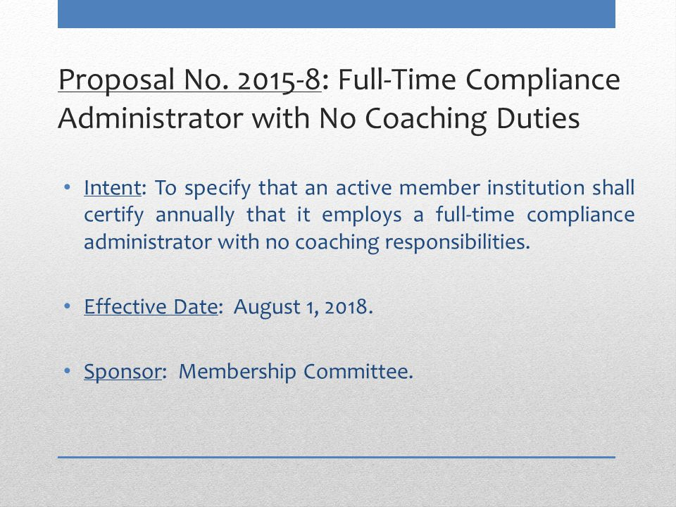 Proposal No. 2015-8: Full-Time Compliance Administrator with No Coaching Duties Intent: To specify that an active member institution shall certify ann