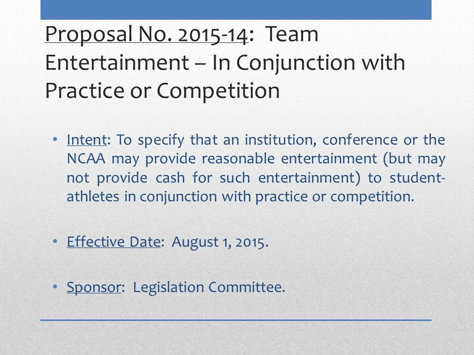 Proposal No. 2015-14: Team Entertainment – In Conjunction with Practice or Competition Intent: To specify that an institution, conference or the NCAA