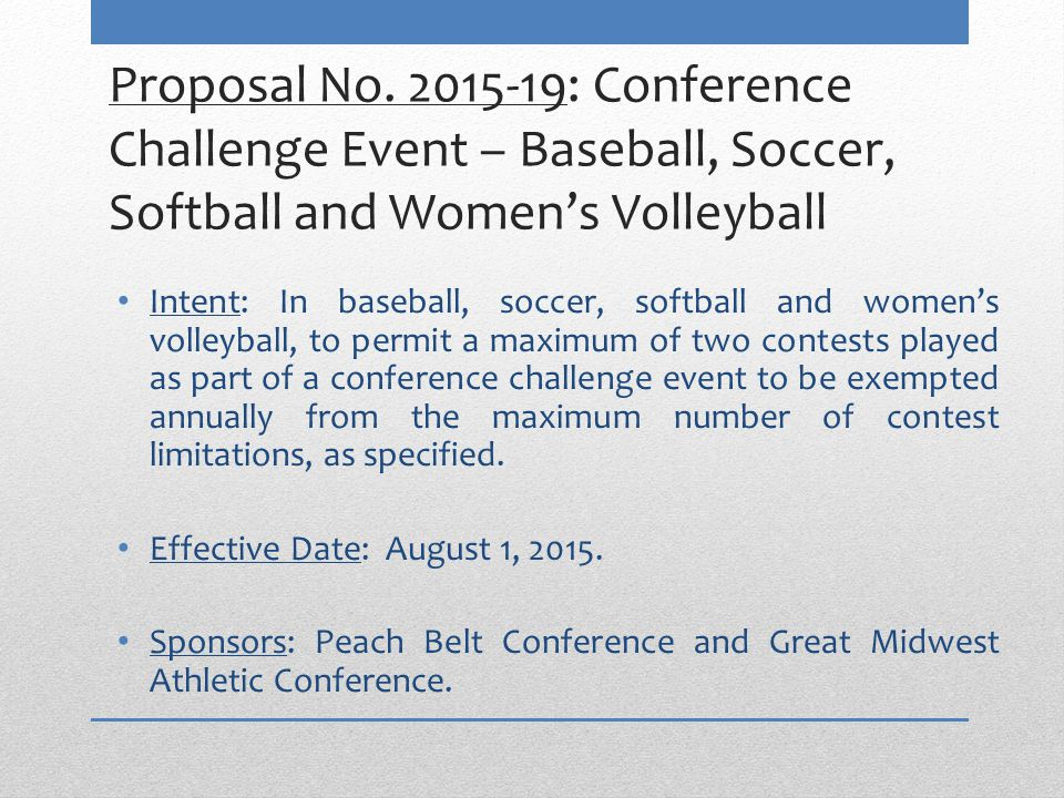 Proposal No. 2015-19: Conference Challenge Event – Baseball, Soccer, Softball and Women's Volleyball Intent: In baseball, soccer, softball and women's