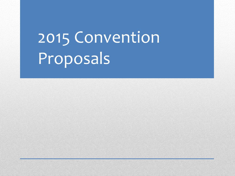 2015 Convention Proposals