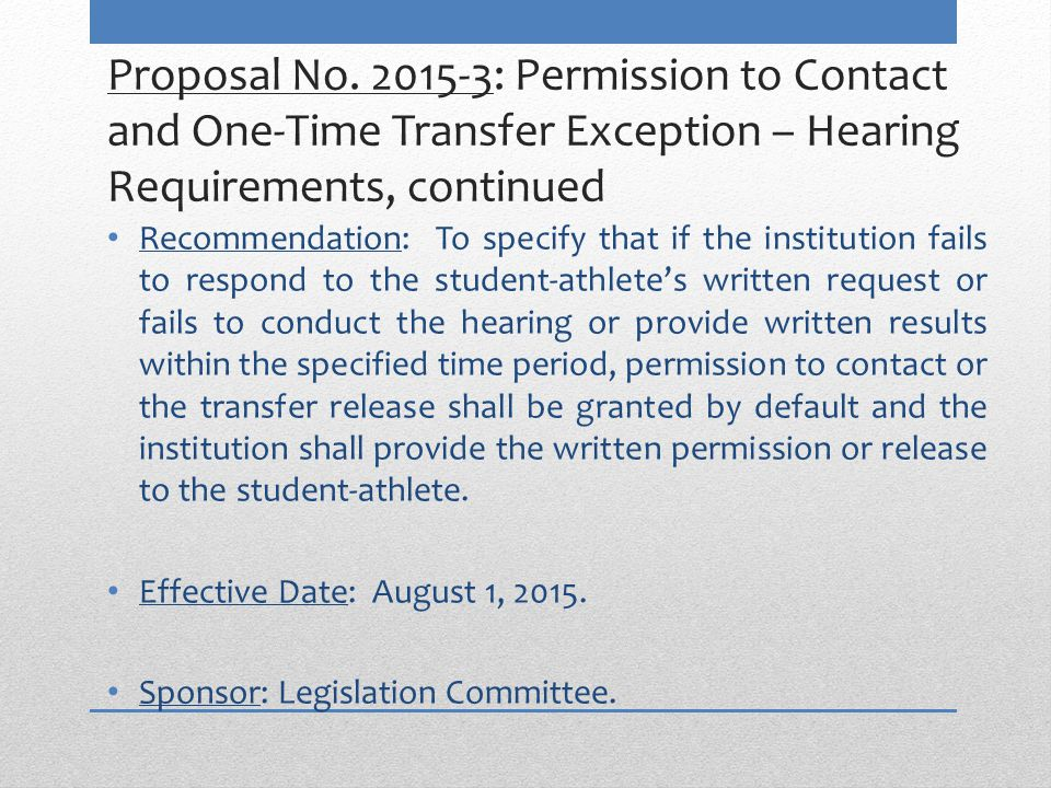 Proposal No. 2015-3: Permission to Contact and One-Time Transfer Exception – Hearing Requirements, continued Recommendation: To specify that if the in