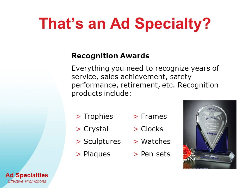 Ad Specialties Effective Promotions Complement Other Media Example: Direct Mail An ad specialty in a mail promotion increases the response rate by 50%.