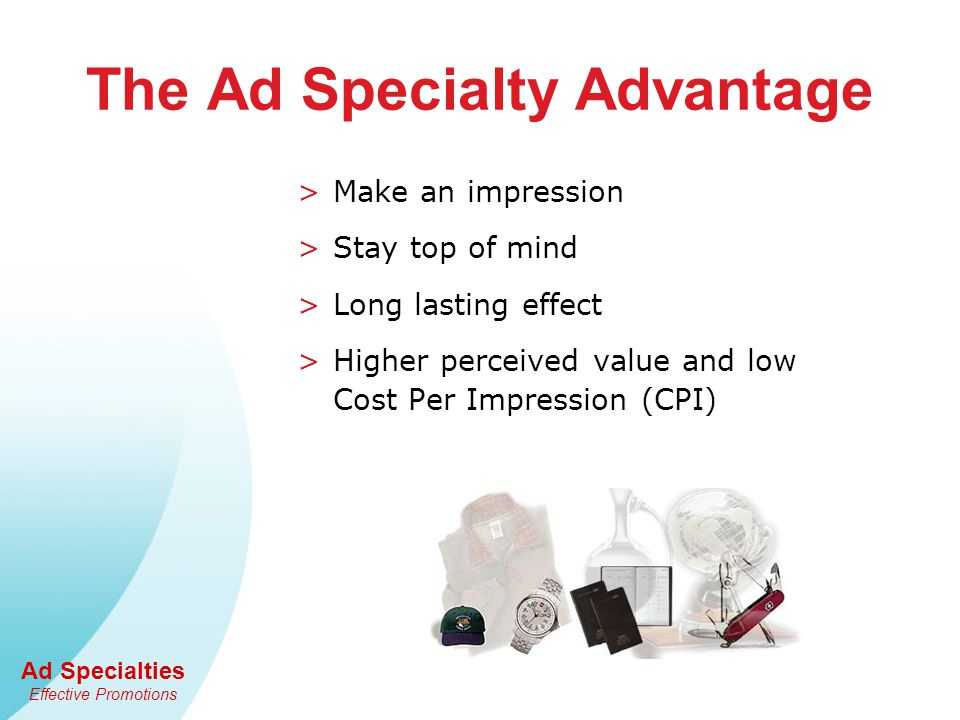 Ad Specialties Effective Promotions As your promotional consultant, I am your: > Idea generator > Marketing partner > Brand specialist I am here to help you improve your Marketing return on investment with ad specialties.