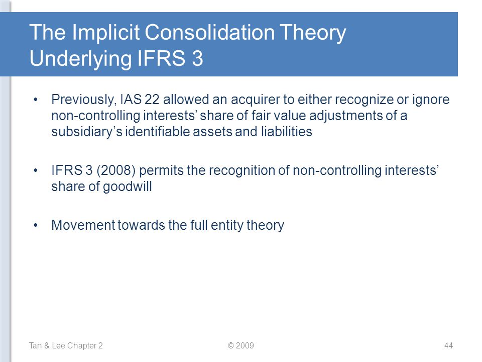 The Implicit Consolidation Theory Underlying IFRS 3 Previously, IAS 22 allowed an acquirer to either recognize or ignore non-controlling interests' sh