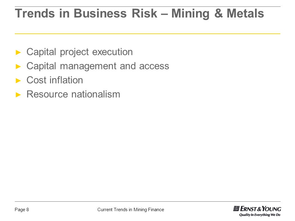 Current Trends in Mining FinancePage 8 Trends in Business Risk – Mining & Metals ► Capital project execution ► Capital management and access ► Cost in