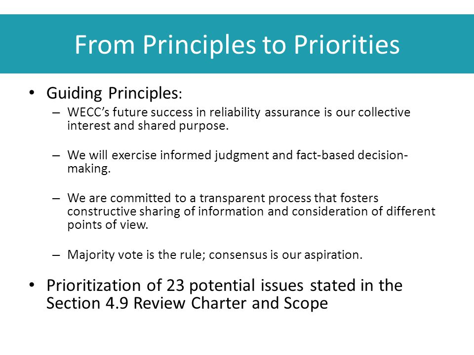 From Principles to Priorities Guiding Principles : – WECC's future success in reliability assurance is our collective interest and shared purpose. – W