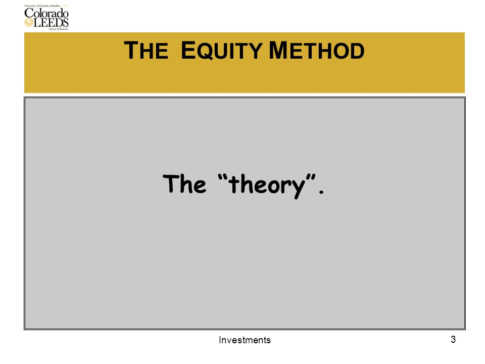 T HE E QUITY M ETHOD The theory . 3 Investments