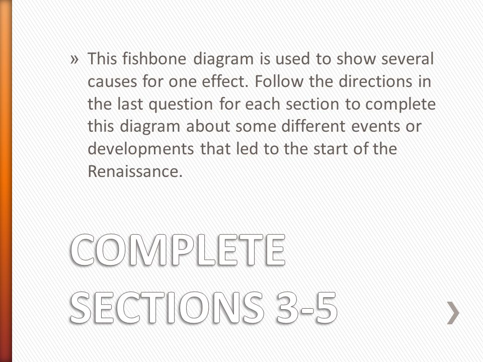 » This fishbone diagram is used to show several causes for one effect. Follow the directions in the last question for each section to complete this di