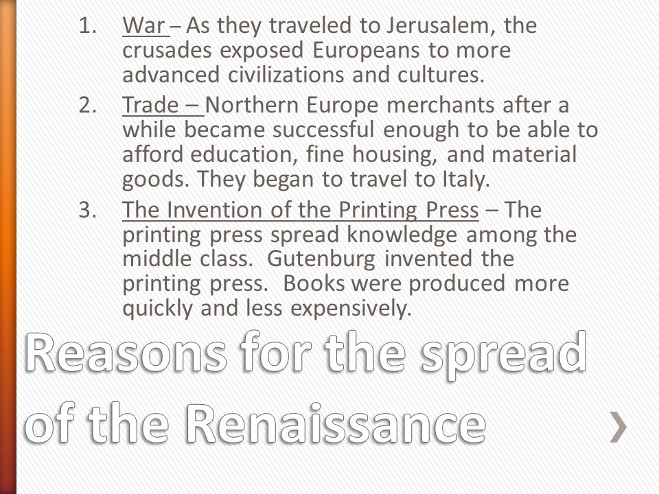 1.War – As they traveled to Jerusalem, the crusades exposed Europeans to more advanced civilizations and cultures. 2.Trade – Northern Europe merchants