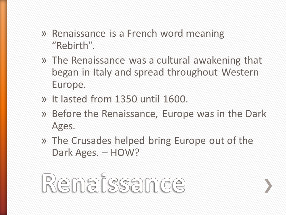 "» Renaissance is a French word meaning ""Rebirth"". » The Renaissance was a cultural awakening that began in Italy and spread throughout Western Europe."