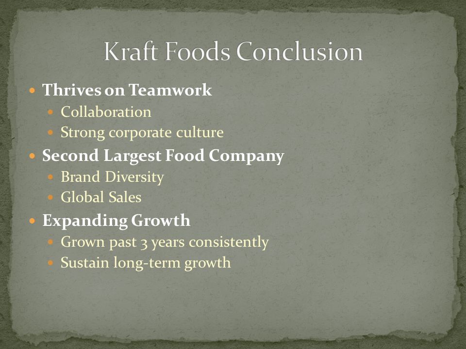 Thrives on Teamwork Collaboration Strong corporate culture Second Largest Food Company Brand Diversity Global Sales Expanding Growth Grown past 3 years consistently Sustain long-term growth