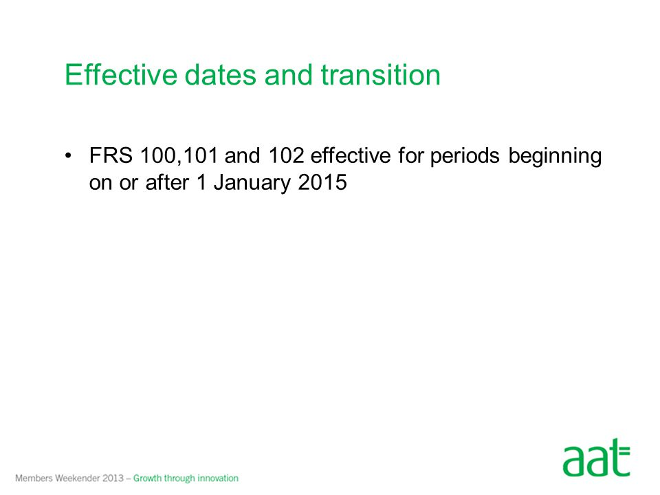 FRS 100,101 and 102 effective for periods beginning on or after 1 January 2015 Effective dates and transition