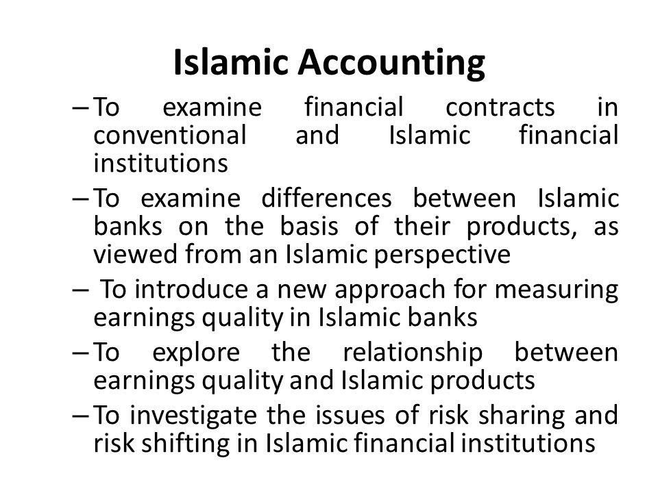 Islamic Accounting – To examine financial contracts in conventional and Islamic financial institutions – To examine differences between Islamic banks