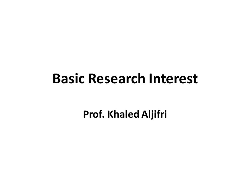 Basic Research Interest Prof. Khaled Aljifri