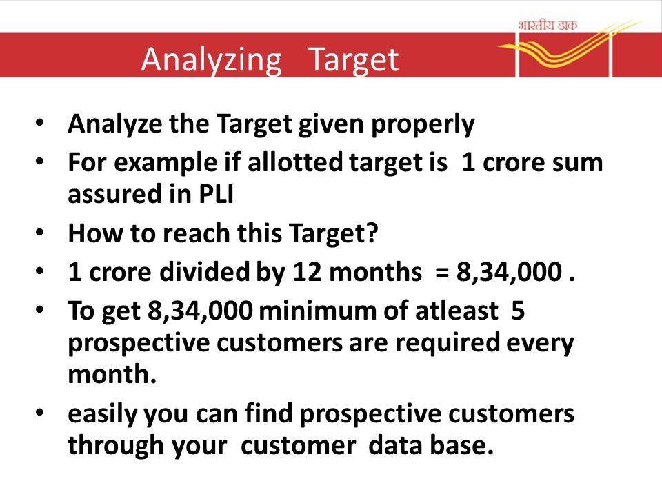 Analyzing Target Analyze the Target given properly For example if allotted target is 1 crore sum assured in PLI How to reach this Target? 1 crore divi
