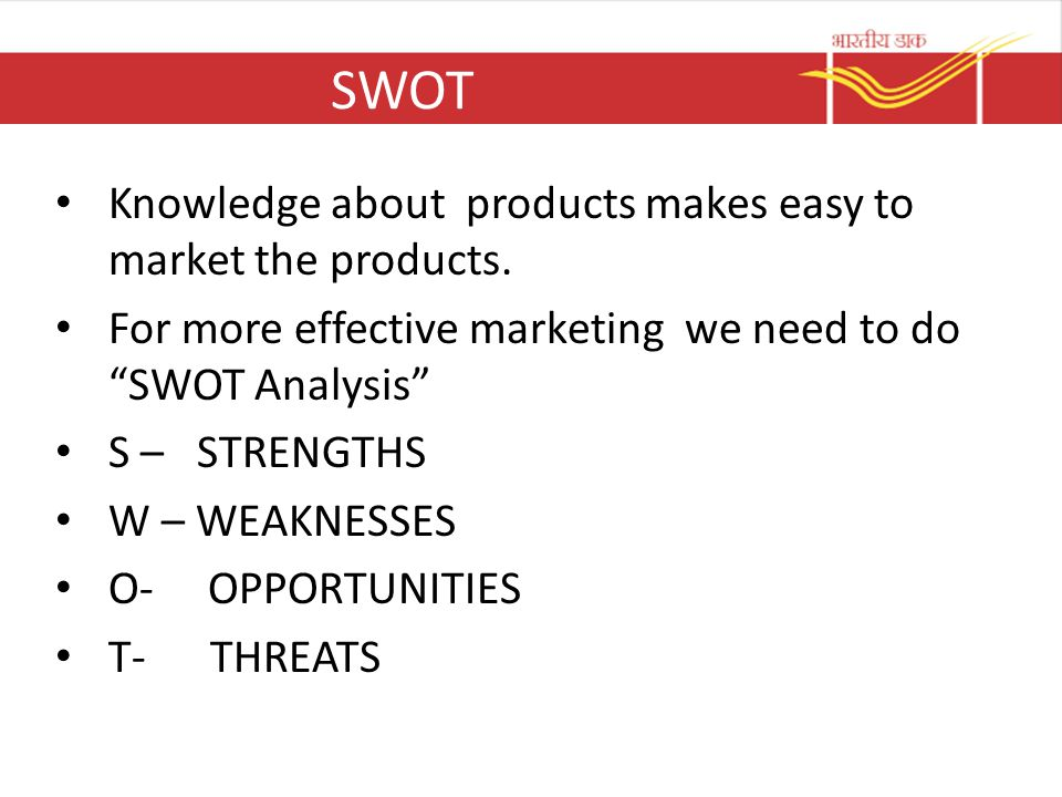 """SWOT Knowledge about products makes easy to market the products. For more effective marketing we need to do """"SWOT Analysis"""" S – STRENGTHS W – WEAKNESS"""